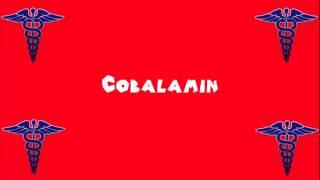 Pronounce Medical Words ― Cobalamin