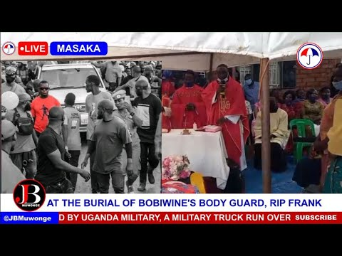 CURRENT SITUATION AT THE BURIAL OF BOBIWINE'S BODY GUARD, FRANK WHO WAS MURDERED BY MILITARY