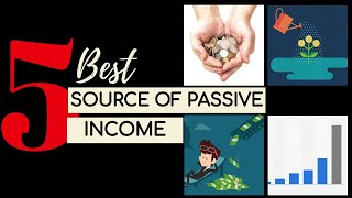 5 Best Source of Passive Income