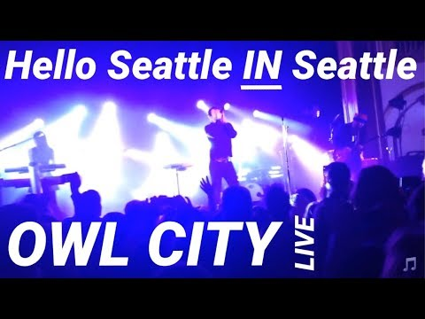 "OWL CITY – ""Hello Seattle"" IN Seattle"