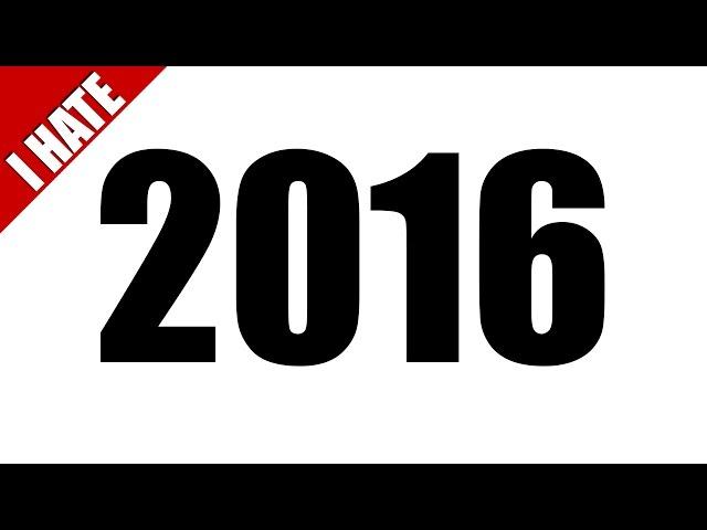 I HATED 2016