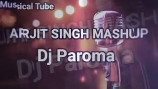 Arijit Singh Mashup (By DJ Paroma) - Jeet Gannguli, Sharib Toshi, Arijit Singh & Paroma Free Download Mp3
