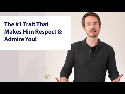 Download The #1 Trait That Makes Him Respect & Admire You!