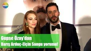 Gupse Özay'dan Barış Arduç-Elçin Sangu yorumu!