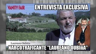 """Entrevista al narco """"Laureano Oubiña"""" por Vanity Fair - Aduanas (SVA)"""
