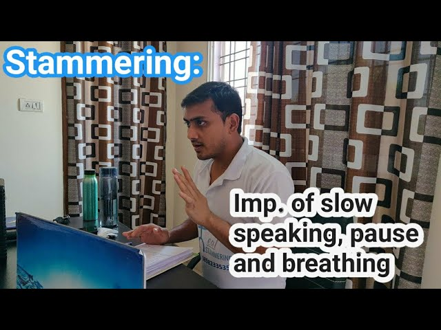 importance of pause , slow speaking and breathing for overcoming stammering