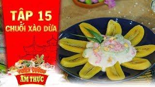 Thiên đường ẩm thực 3   Tập 15: Chuối xào dừa   Bánh Việt