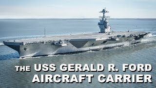 The USS Gerald R. Ford Aircraft Carrier