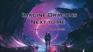Imagine Dragons- Next to me (tradução PT)