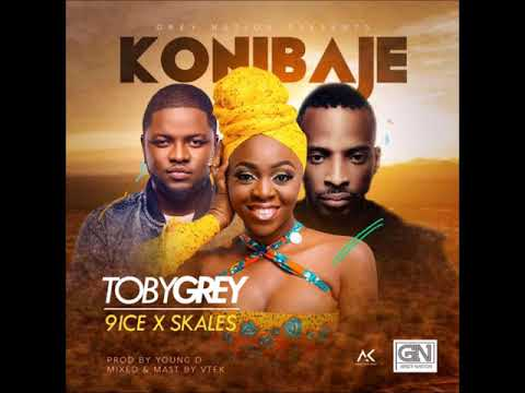 Toby Grey – Konibaje ft. 9ice x Skales (Prod By Young D)