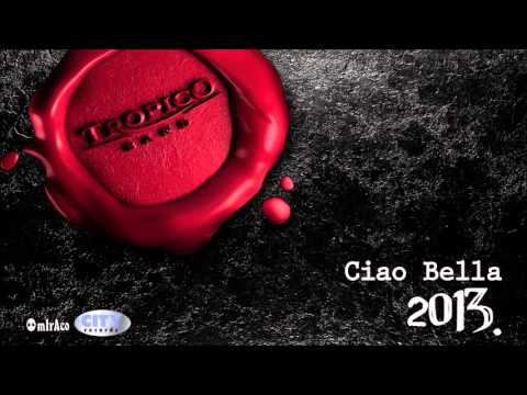 Tropico Band - Ciao Bella (Audio 2013.)
