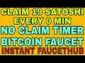 CLAIM 19 SATOSHI EVERY 0 MIN || NO CLAIM TIMER BITCOIN FAUCET || INSTANT FAUCETHUB