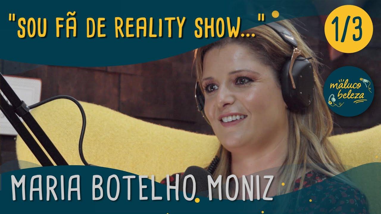 "Maria Botelho Moniz - ""sou fã de reality show..."" - Maluco Beleza (1/3)"
