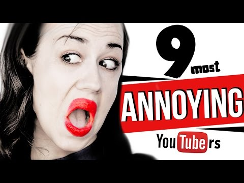 9 Most Annoying YouTubers