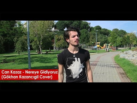 Can Kazaz - Nereye Gidiyoruz (Gökhan Kazancıgil Cover)
