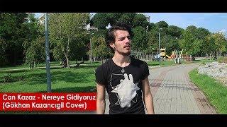Can Kazaz - Nereye Gidiyoruz (Gökhan Kazancıgil Cover) Resimi