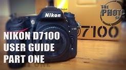 Nikon D7100 User Guide: Part 1