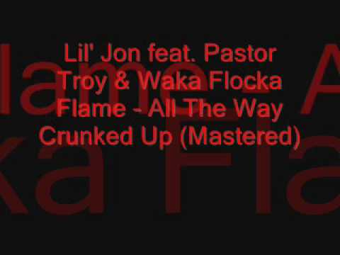 Lil Jon feat Pastor Troy & Waka Flocka Flame  All The Way Crunked Up