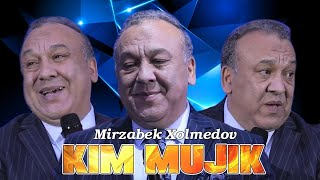 Mirzabek Xolmedov - Kim mujik?