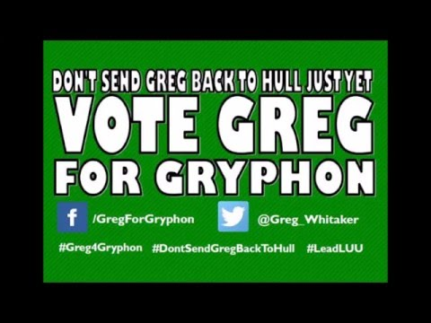 Don't Send Greg Back To Hull Just Yet - Vote Greg 4 Gryphon