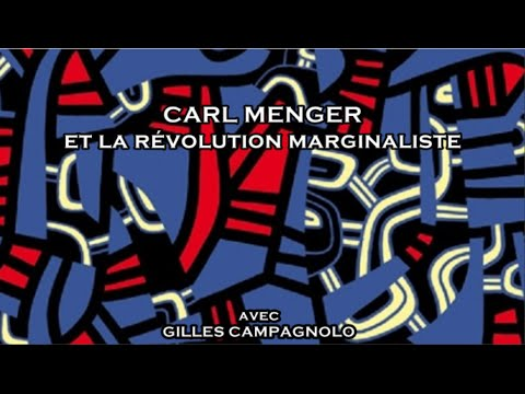 Histoire de la pensée économique - Gilles Campagnolo : Carl Menger et la révolution marginaliste