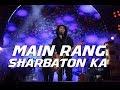 Main rang sharbaton ka - Live   Arijit Singh