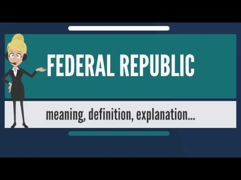 What is FEDERAL REPUBLIC? What does FEDERAL REPUBLIC mean? FEDERAL REPUBLIC meaning & explanation