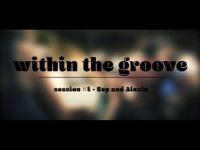 within the groove #4 -  Sep and Alexi