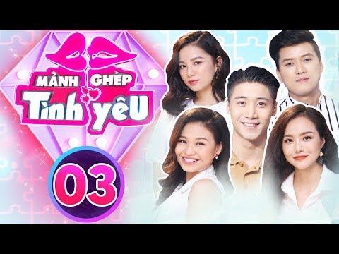 MẢNH GHÉP TÌNH YÊU -  Tập 3 FulL | Nam Thư gặp lại người yêu cũ 6 năm trên chương trình hẹn hò.