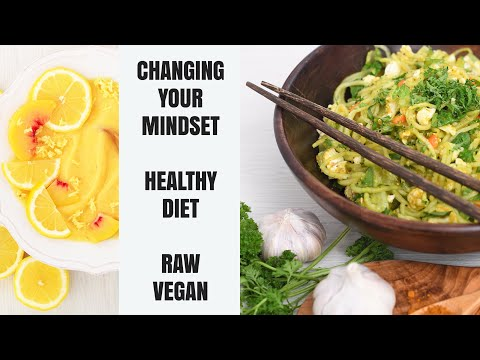 CHANGING YOUR MINDSET || HEALTHY DIET WEIGHT LOSS RAW FOOD VEGAN
