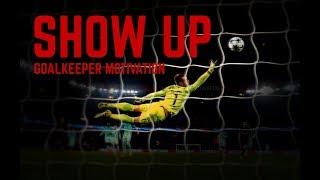 Show Up - Goalkeeper Motivation