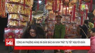 Công an phường Hàng Mã đảm bảo an ninh trật tự Tết Nguyên đán Mậu Tuất 2018 | Camera 141