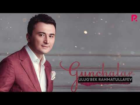 Ulug'bek Rahmatullayev - G'unchalar