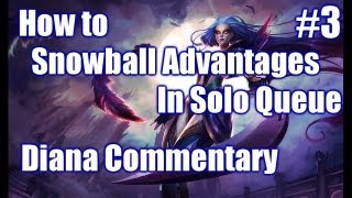 How to Snowball Your Advantage    Diana Ranked Commentary #3   Season 3 Gameplay