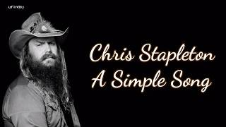 Chris Stapleton - A Simple Song (Lyrics)