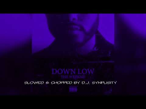 The Weeknd - Down Low (Slowed & Chopped By DJ Synplisity)