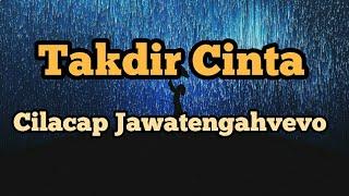 Lirik Takdir Cinta By Apragazy ( Cover by Cilacap JawatengahVevo) Lagu Perpisahan paling baper