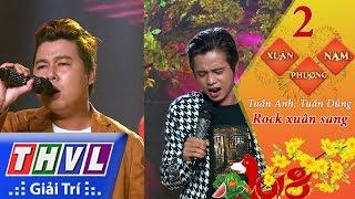 THVL | Xuân phương Nam 2018 - Tập 2[8]: Rock xuân sang - Tuấn Anh, Tuấn Dũng