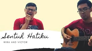 Sentuh Hatiku Cover By Wira And Victor