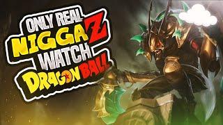 ONLY REAL NIGGAZ WATCH DRAGONBALL