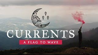 Currents - A Flag To Wave (Official Music Video)