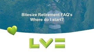 Bitesize Retirement FAQs: Where do I start?