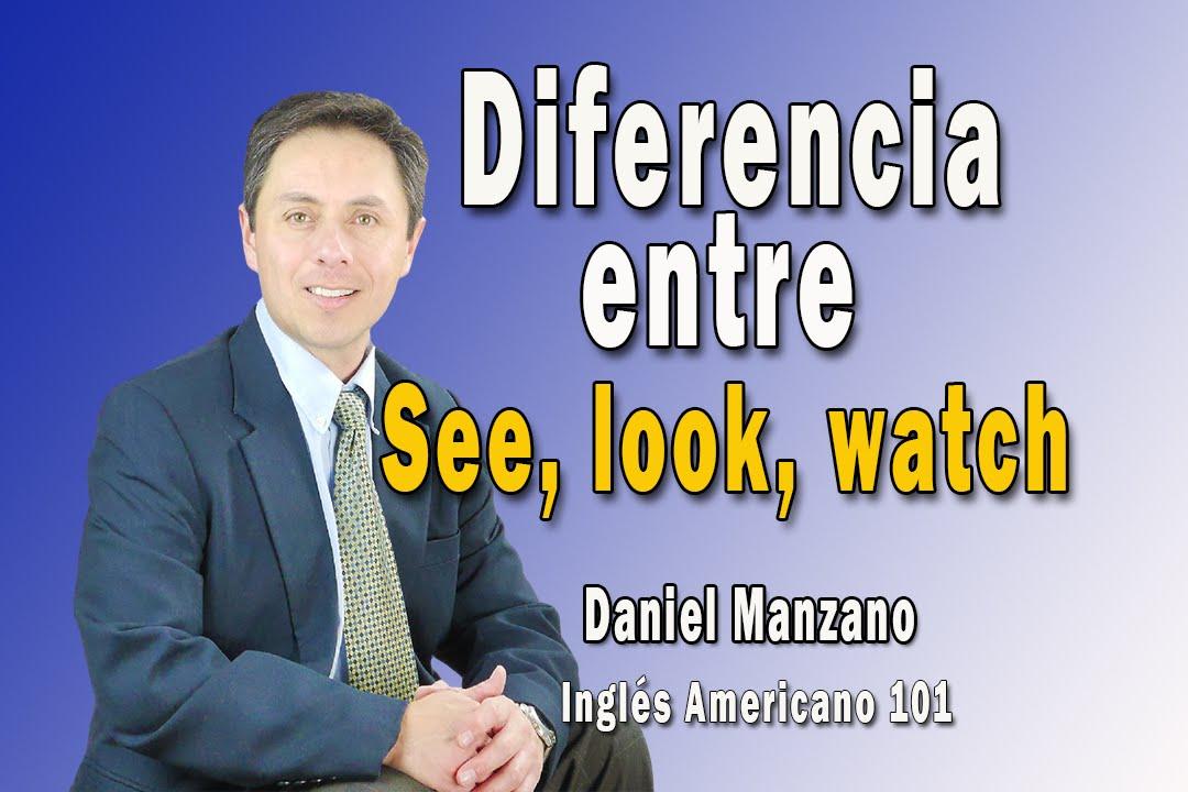 Palabras See, look y watch. Cómo usarlas y ejemplos . Clase de inglés