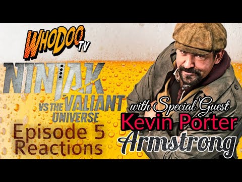 Ninjak Vs The Valiant Universe | Episode #5 Reactions with Kevin Porter