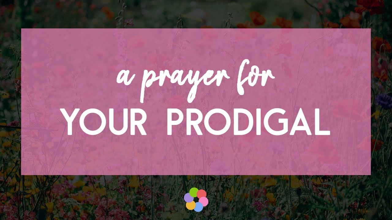 A Prayer for Your Prodigal - Your Daily Prayer - January 7