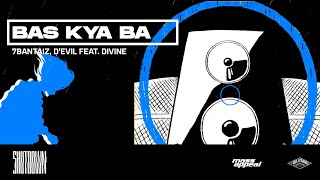 Gambar cover 7Bantaiz, D'Evil Feat. DIVINE - Bas Kya Ba (Prod. by DRJ Sohail) | Official Lyric Video | SHUTDOWN