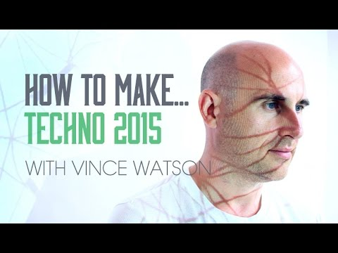 How To Make Techno 2015 With Vince Watson -  Synths, Leads and Melody