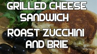 Grilled Cheese Sandwich - Roast Zucchini & Brie Recipe - Perfect
