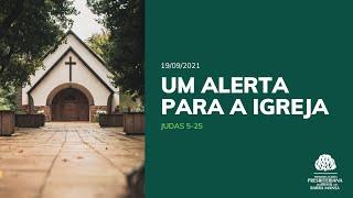 Um alerta para a Igreja - Culto - 19/09/2021
