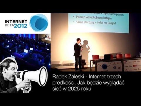 InternetBeta 2012 Radek Zaleski; Internet trzech prędkości. Jak będzie wyglądać sieć w 2025 r.